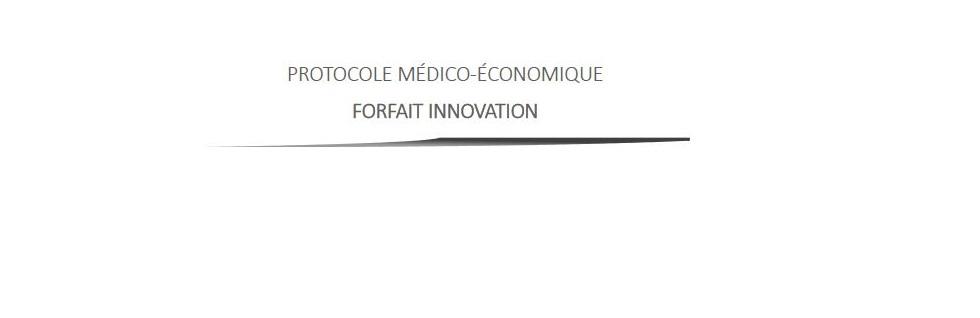 Forfait Innovation : Protocole médico-économique